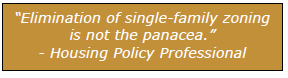 """""""Elimination of single-family zoning is not the panacea."""" - Housing Policy Professional"""
