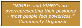 """""""NIMBYs and YIMBY's are overrepresenting their positions - most people feel powerless."""" – Community Organizer"""