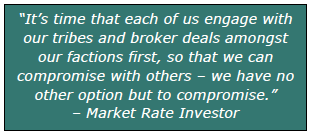 """""""It's time that each of us engage with our tribes and broker deals amongst our factions first, so that we can compromise with others – we have no other option but to compromise."""" – Market Rate Investor"""