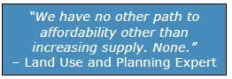 """""""We have no other path to affordability other than increasing supply. None."""" – Land Use and Planning Expert"""